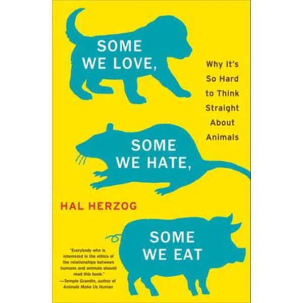 Some We Love, Some We Hate, Some We Eat - Hal Herzog | Karta-nauczyciela.org