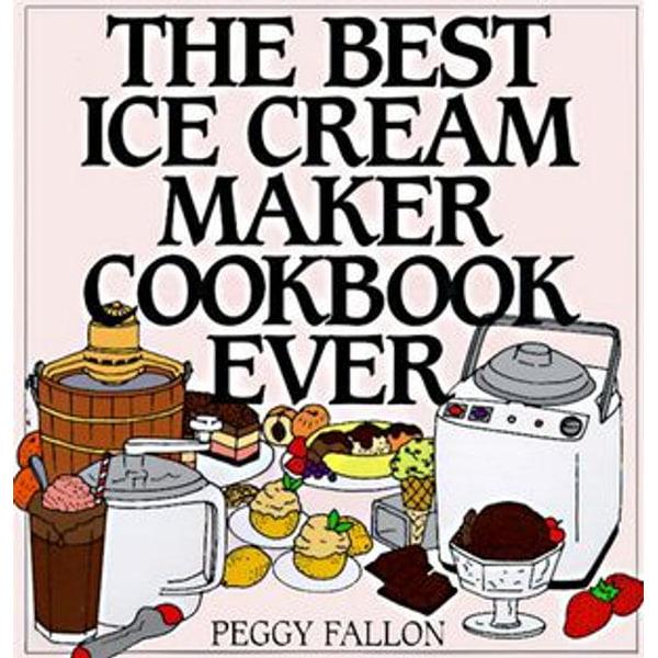 The Best Ice Cream Maker Cookbook Ever - John Boswell   Karta-nauczyciela.org