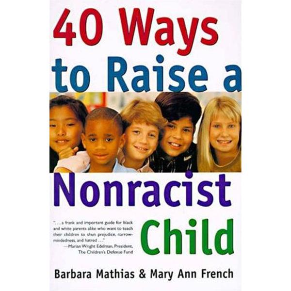 40 Ways to Raise a Nonracist Child - Barbara Mathias, Mary Ann French   Karta-nauczyciela.org