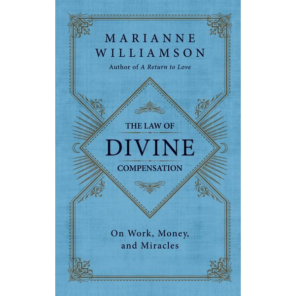 The Law of Divine Compensation - Marianne Williamson   2020-eala-conference.org