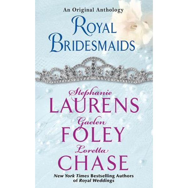 Royal Bridesmaids - Stephanie Laurens, Gaelen Foley, Loretta Chase | 2020-eala-conference.org