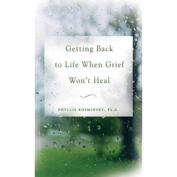 Getting Back to Life When Grief Won't Heal - Phyllis Kosminsky   2020-eala-conference.org