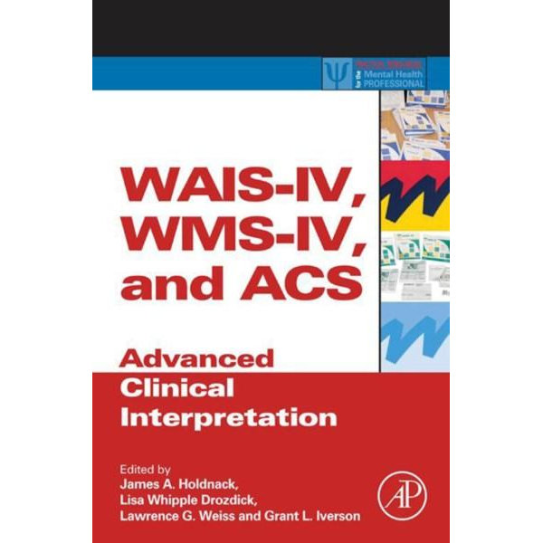 WAIS-IV, WMS-IV, and ACS - James A. Holdnack (Editor), Lisa Drozdick (Editor), Lawrence G. Weiss (Editor), Grant L. Iverson (Editor) | Karta-nauczyciela.org