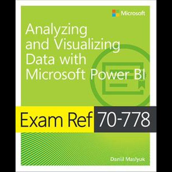 Exam Ref 70-778 Analyzing and Visualizing Data with Microsoft Power BI - Daniil Maslyuk | 2020-eala-conference.org