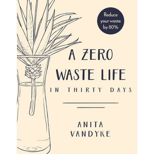 A Zero Waste Life - Anita Vandyke | 2020-eala-conference.org