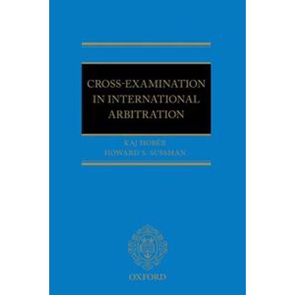 Cross-Examination in International Arbitration - Howard S. Sussman, Kaj I Hobér   2020-eala-conference.org