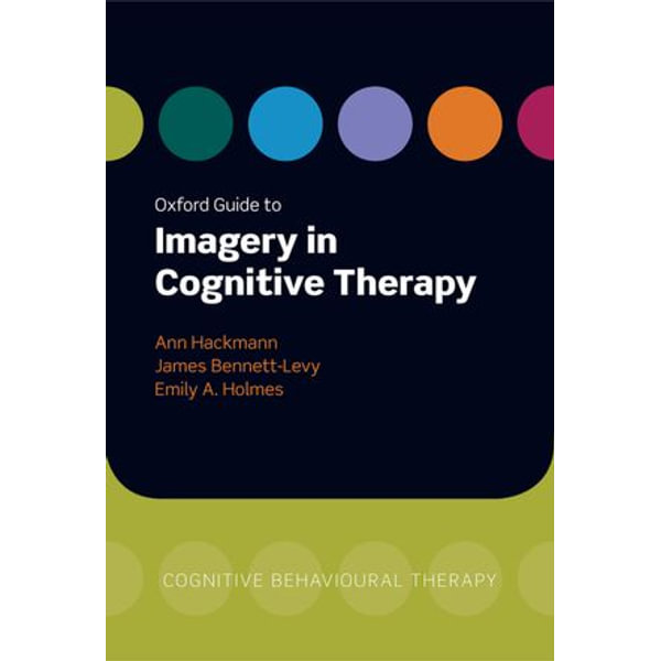 Oxford Guide to Imagery in Cognitive Therapy - Ann Hackmann (Editor), James Bennett-Levy (Editor), Emily A. Holmes (Editor)   Karta-nauczyciela.org