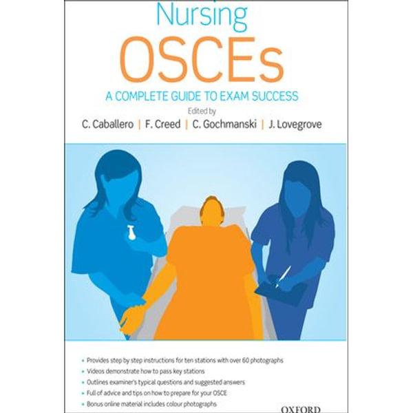 Nursing OSCEs:A Complete Guide to Exam Success - Catherine Caballero, Fiona Creed, Clare Gochmanski, Jane Lovegrove | Karta-nauczyciela.org