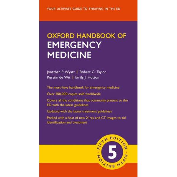 Oxford Handbook of Emergency Medicine - Jonathan P. Wyatt, Robert G. Taylor, Kerstin de Wit, Emily J. Hotton | 2020-eala-conference.org