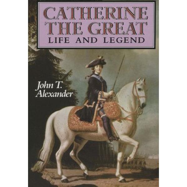 Catherine the Great: Life and Legend - John T. Alexander | Karta-nauczyciela.org