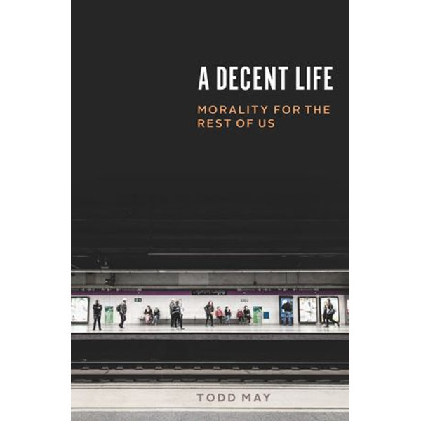 A Decent Life - Todd May   2020-eala-conference.org