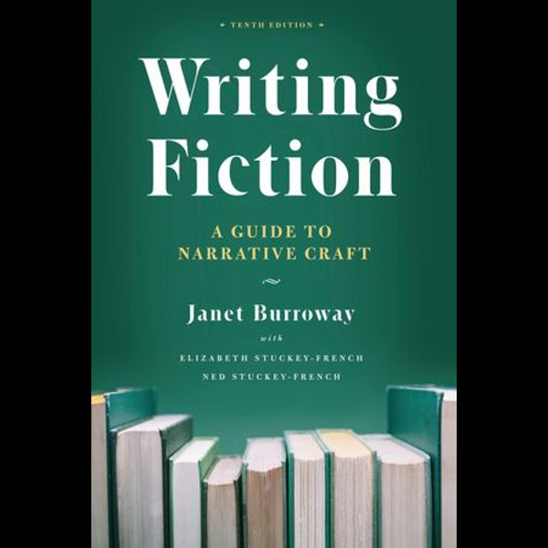 Writing Fiction, Tenth Edition - Janet Burroway, Elizabeth Stuckey-French, Ned Stuckey-French   2020-eala-conference.org