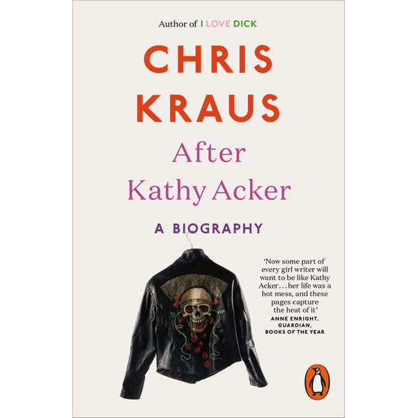 After Kathy Acker - Chris Kraus | 2020-eala-conference.org