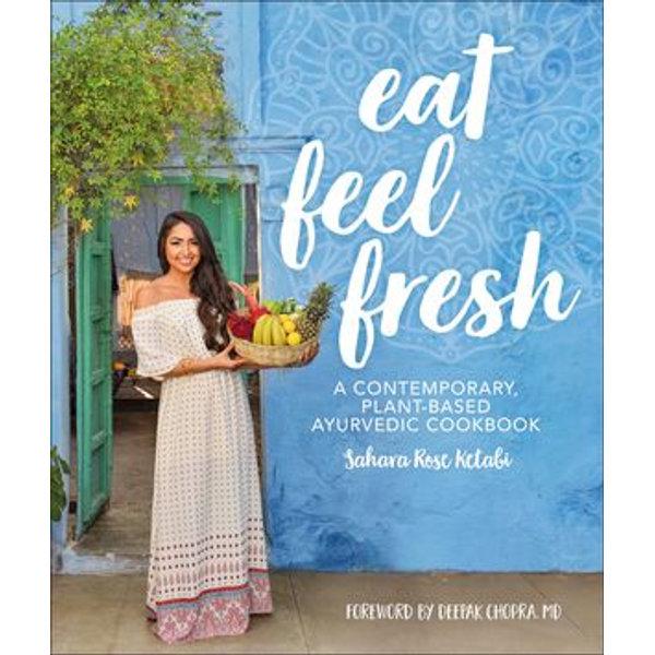 Eat Feel Fresh - Sahara Rose Ketabi, Deepak Chopra MD (Foreword by) | Karta-nauczyciela.org