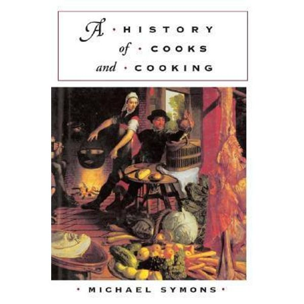 History of Cooks and Cooking, The Food Series by Michael Symons |  9780252071928 | Booktopia