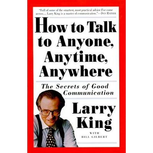 How to Talk to Anyone, Anytime, Anywhere - Larry King, Bill Gilbert | Karta-nauczyciela.org