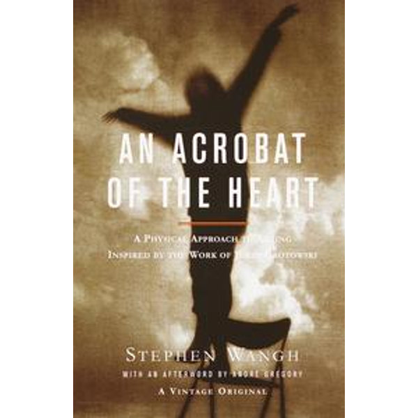 An Acrobat of the Heart - Stephen Wangh   2020-eala-conference.org