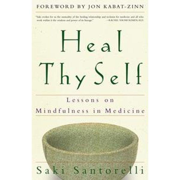Heal Thy Self - Saki Santorelli, Jon Kabat-Zinn (Foreword by)   Karta-nauczyciela.org