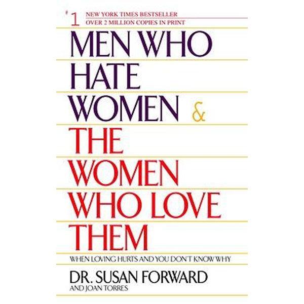 Men Who Hate Women and the Women Who Love Them - Susan Forward, Joan Torres | Karta-nauczyciela.org