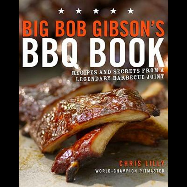Big Bob Gibson's BBQ Book - Chris Lilly | Karta-nauczyciela.org