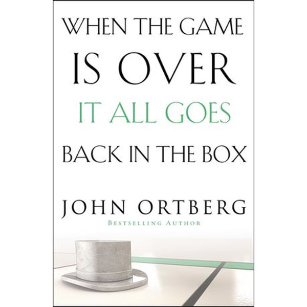 When the Game Is Over, It All Goes Back in the Box - John Ortberg   Karta-nauczyciela.org