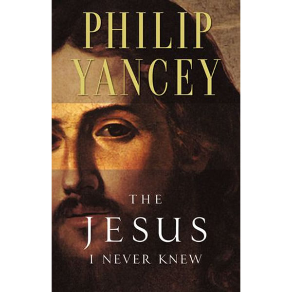 The Jesus I Never Knew - Philip Yancey   2020-eala-conference.org