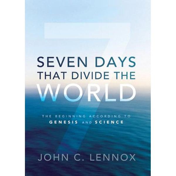 Seven Days That Divide the World - John C. Lennox | 2020-eala-conference.org