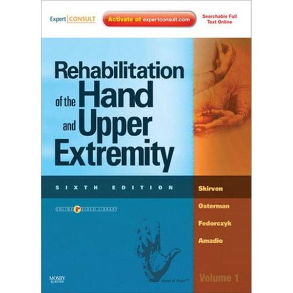 Rehabilitation of the Hand and Upper Extremity, 2-Volume Set - Terri M. Skirven, A. Lee Osterman, Jane Fedorczyk, Peter C. Amadio | Karta-nauczyciela.org