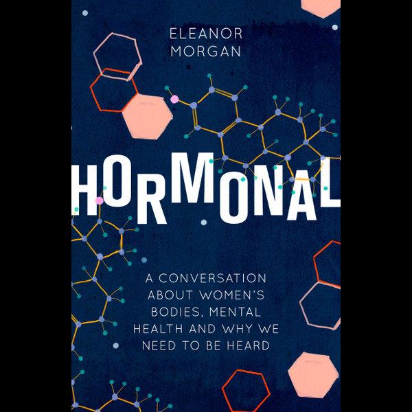 Hormonal - Eleanor Morgan | 2020-eala-conference.org