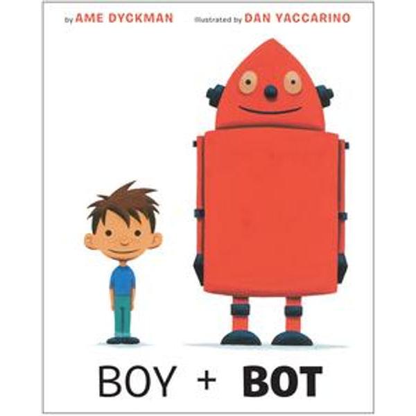 Boy and Bot - Ame Dyckman, Dan Yaccarino (Illustrator)   Karta-nauczyciela.org