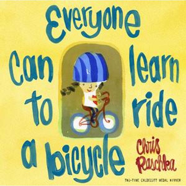 Everyone Can Learn to Ride a Bicycle - Chris Raschka   Karta-nauczyciela.org