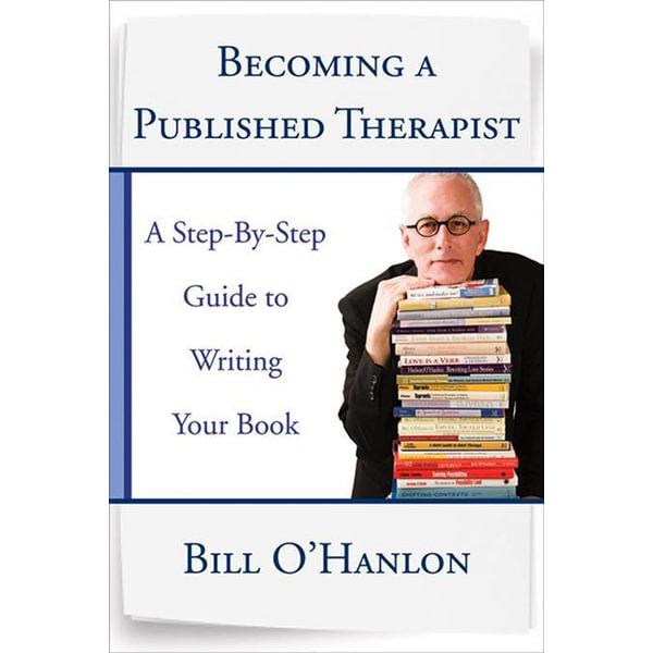 Becoming a Published Therapist - Bill O'Hanlon   Karta-nauczyciela.org