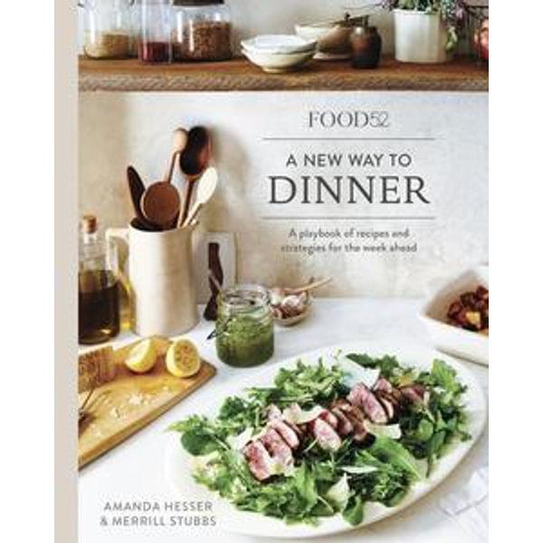 Food52 A New Way to Dinner - Amanda Hesser, Merrill Stubbs | Karta-nauczyciela.org