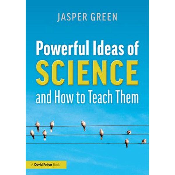 Powerful Ideas of Science and How to Teach Them - Jasper Green   Karta-nauczyciela.org