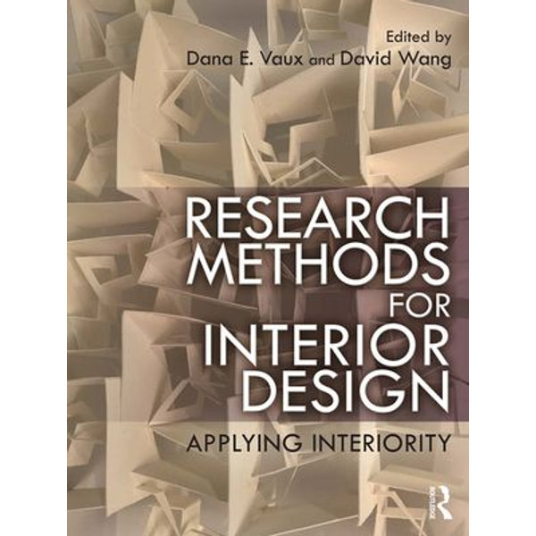 Research Methods for Interior Design - Dana E. Vaux (Editor), David Wang (Editor) | 2020-eala-conference.org