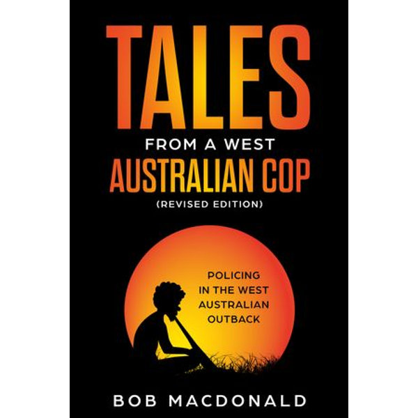 Tales From a West Australian Cop- Revised Edition - Bob MacDonald | 2020-eala-conference.org