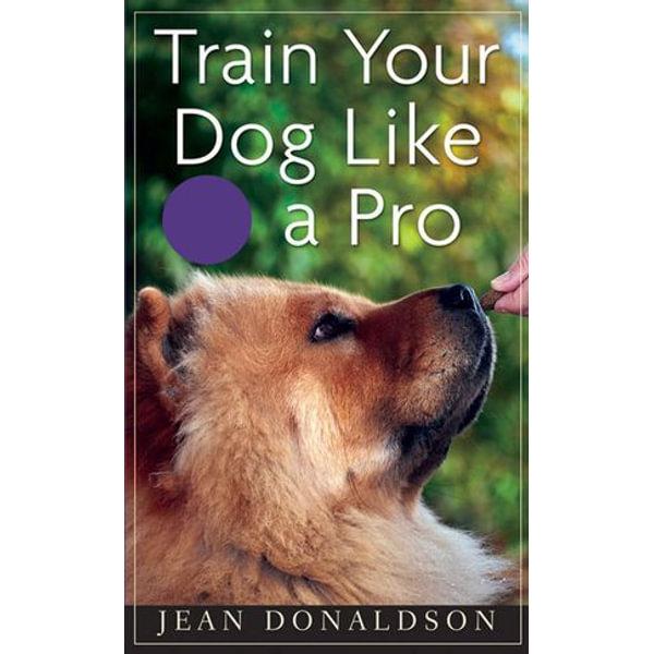 Train Your Dog Like a Pro - Jean Donaldson | Karta-nauczyciela.org