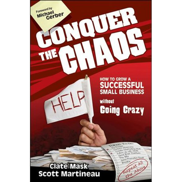 Conquer the Chaos - Clate Mask, Scott Martineau, Michael E. Gerber (Foreword by) | Karta-nauczyciela.org