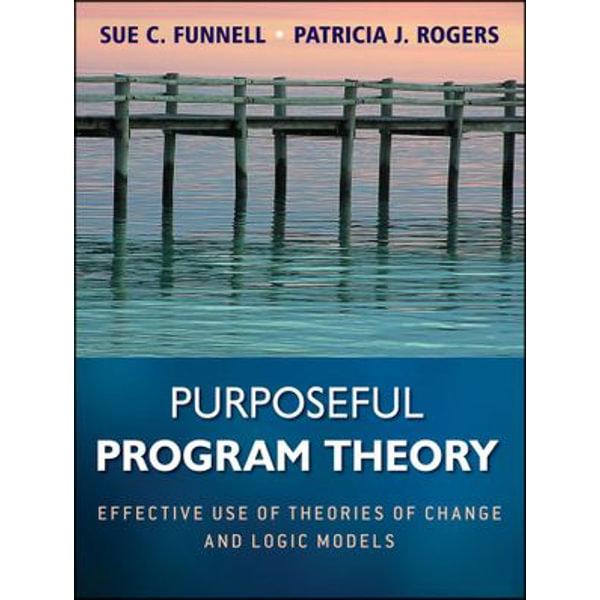 Purposeful Program Theory - Sue C. Funnell, Patricia J. Rogers | Karta-nauczyciela.org