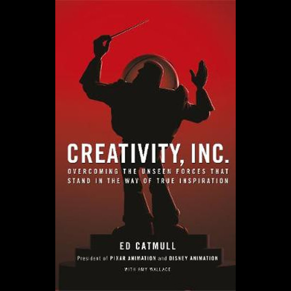 Creativity Inc Overcoming The Unseen Forces That Stand In The Way Of True Inspiration By Ed Catmull 9780593070109 Booktopia