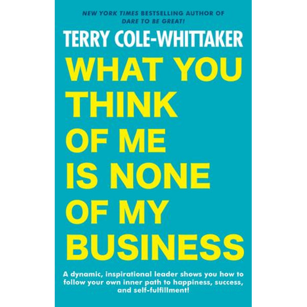 What You Think of Me is None of My Business - Terry Cole-Whittaker | 2020-eala-conference.org