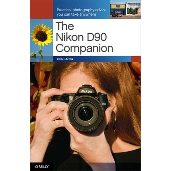 The Nikon D90 Companion - Ben Long | Karta-nauczyciela.org