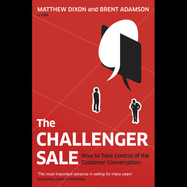 The Challenger Sale - Matthew Dixon, Brent Adamson | 2020-eala-conference.org