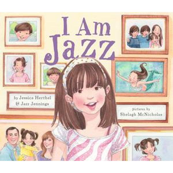 I Am Jazz - Jessica Herthel, Jazz Jennings, Shelagh McNicholas (Illustrator)   2020-eala-conference.org