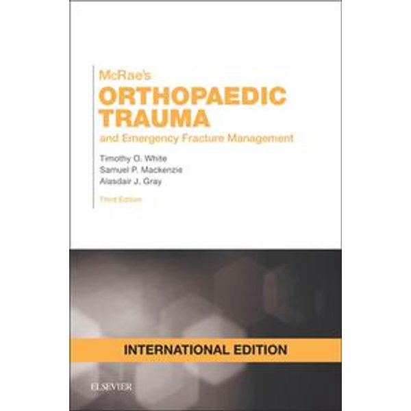 McRae's Orthopaedic Trauma and Emergency Fracture Management - Timothy O White, Samuel P Mackenzie, Alasdair J Gray | 2020-eala-conference.org