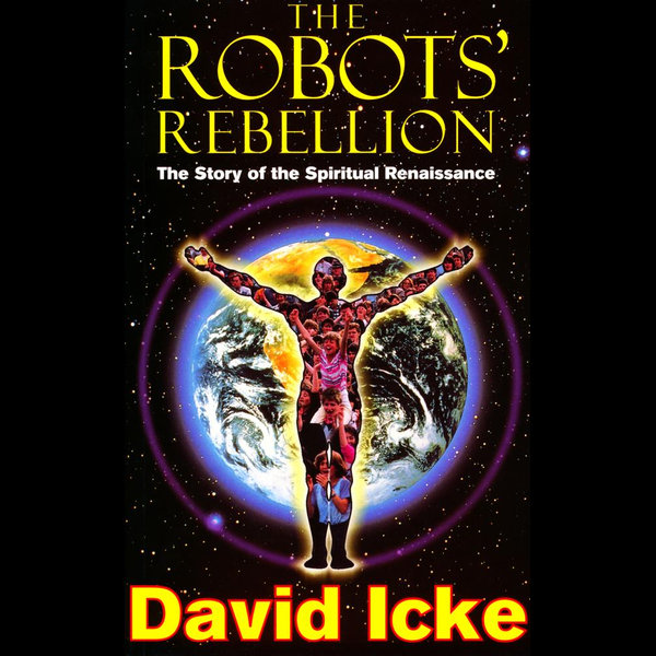 The Robots' Rebellion - The Story of Spiritual Renaissance - David Icke | Karta-nauczyciela.org