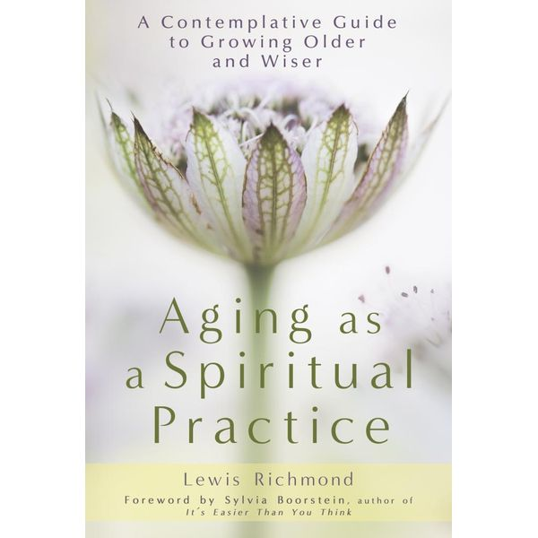 Aging as a Spiritual Practice - Lewis Richmond | 2020-eala-conference.org