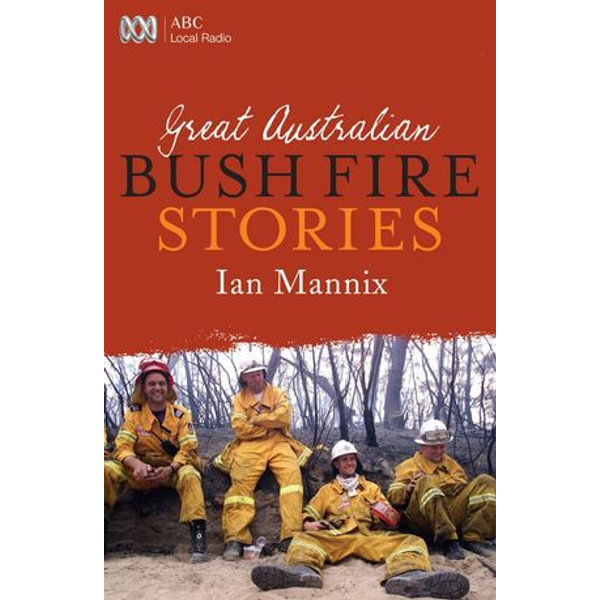 Great Australian Bushfire Stories - Ian Mannix | 2020-eala-conference.org