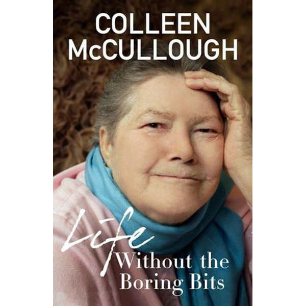 Life Without the Boring Bits - Colleen McCullough | 2020-eala-conference.org