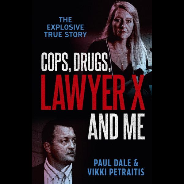 Cops, Drugs, Lawyer X and Me - Paul Dale, Vikki Petraitis   Karta-nauczyciela.org